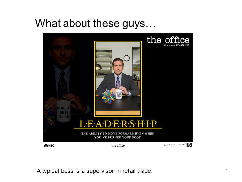 7 What about these guys… A typical boss is a supervisor in retail trade.