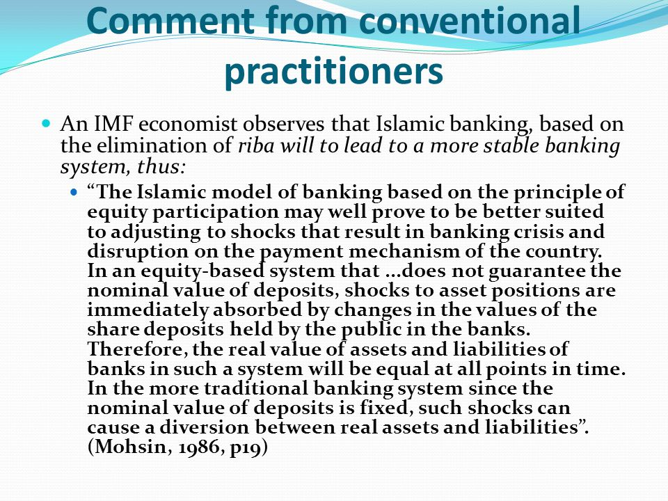 Comment from conventional practitioners An IMF economist observes that Islamic banking, based on the elimination of riba will to lead to a more stable