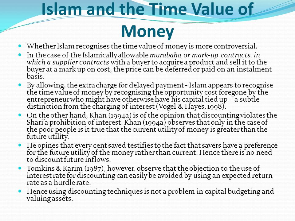 Islam and the Time Value of Money Whether Islam recognises the time value of money is more controversial. In the case of the Islamically allowable mur
