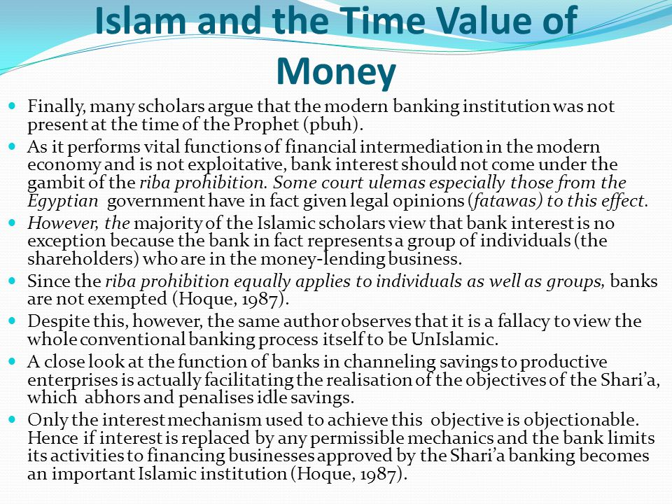 Islam and the Time Value of Money Finally, many scholars argue that the modern banking institution was not present at the time of the Prophet (pbuh).