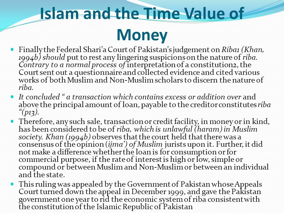 Islam and the Time Value of Money Finally the Federal Sharia Court of Pakistans judgement on Riba1 (Khan, 1994b) should put to rest any lingering susp