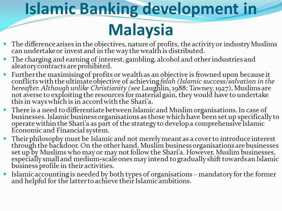 Islamic Banking development in Malaysia The difference arises in the objectives, nature of profits, the activity or industry Muslims can undertake or