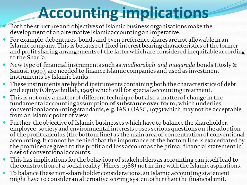 Accounting implications Both the structure and objectives of Islamic business organisations make the development of an alternative Islamic accounting