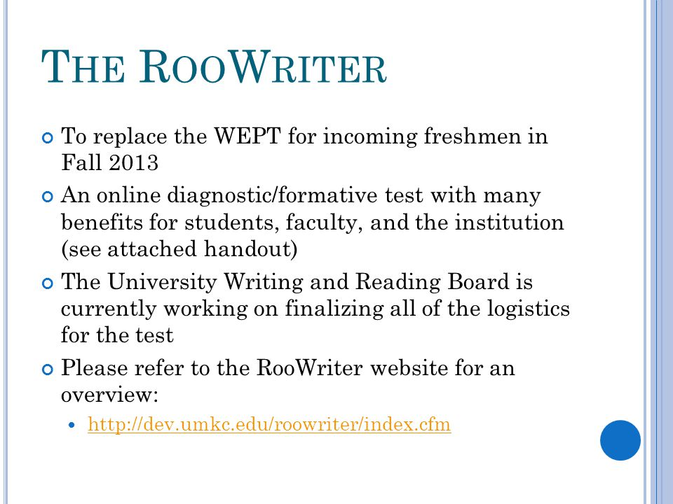 T HE R OO W RITER To replace the WEPT for incoming freshmen in Fall 2013 An online diagnostic/formative test with many benefits for students, faculty,
