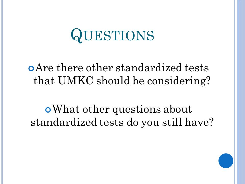 Q UESTIONS Are there other standardized tests that UMKC should be considering? What other questions about standardized tests do you still have?