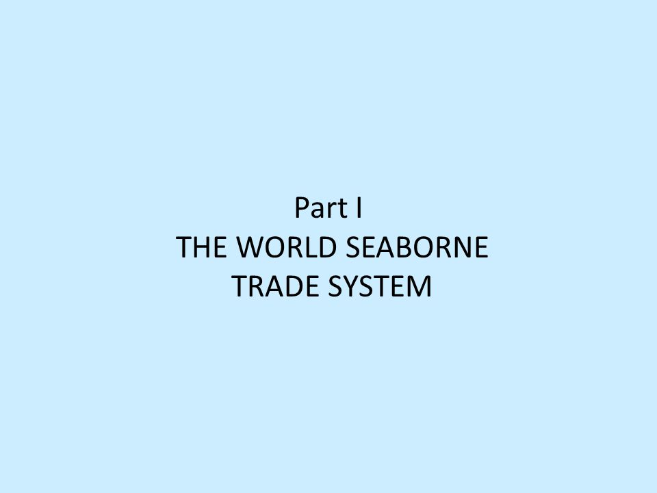 Part I THE WORLD SEABORNE TRADE SYSTEM