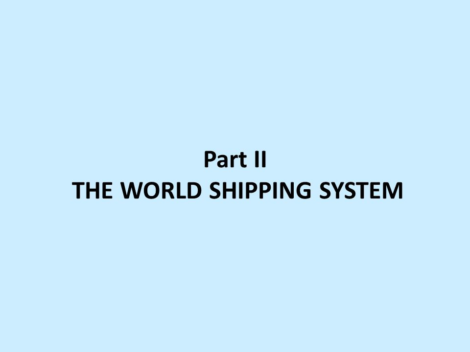Part II THE WORLD SHIPPING SYSTEM