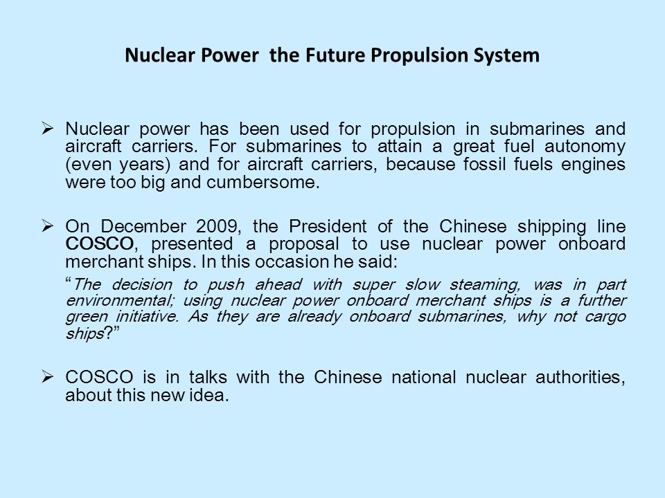 Nuclear Power the Future Propulsion System Nuclear power has been used for propulsion in submarines and aircraft carriers. For submarines to attain a