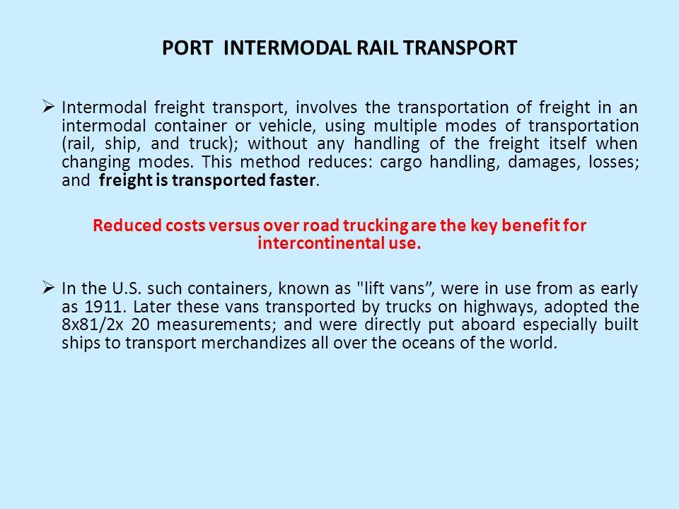 PORT INTERMODAL RAIL TRANSPORT Intermodal freight transport, involves the transportation of freight in an intermodal container or vehicle, using multi