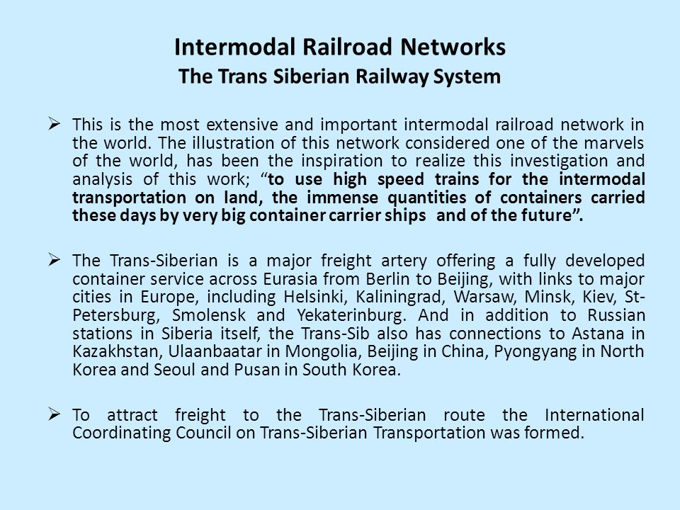 Intermodal Railroad Networks The Trans Siberian Railway System This is the most extensive and important intermodal railroad network in the world. The