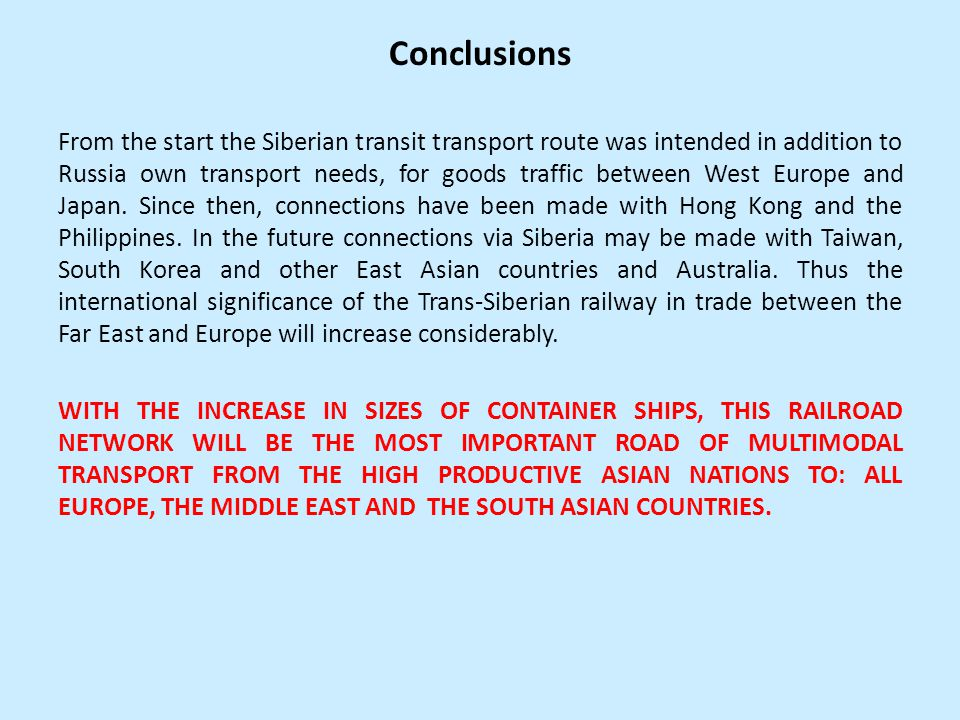 Conclusions From the start the Siberian transit transport route was intended in addition to Russia own transport needs, for goods traffic between West