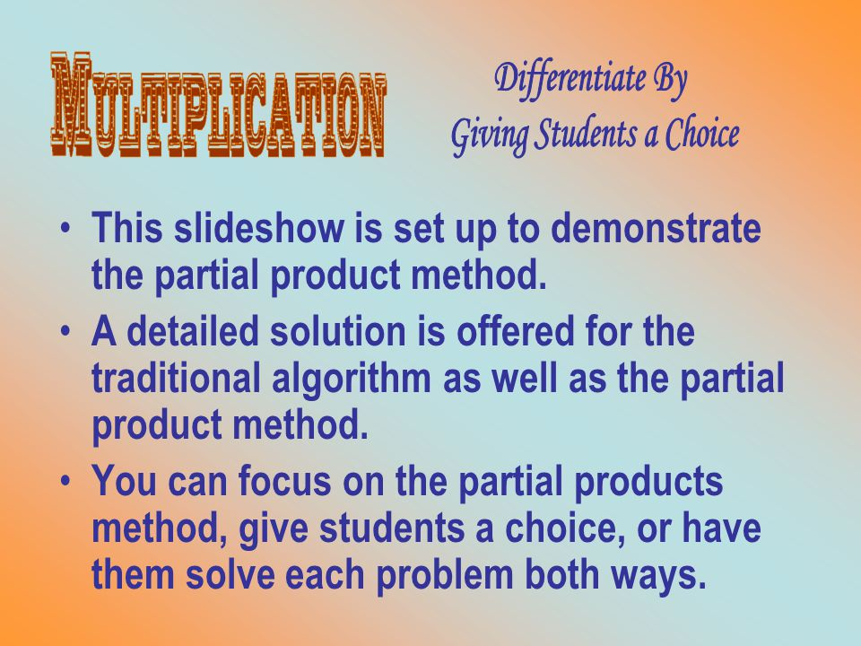 This slideshow is set up to demonstrate the partial product method.