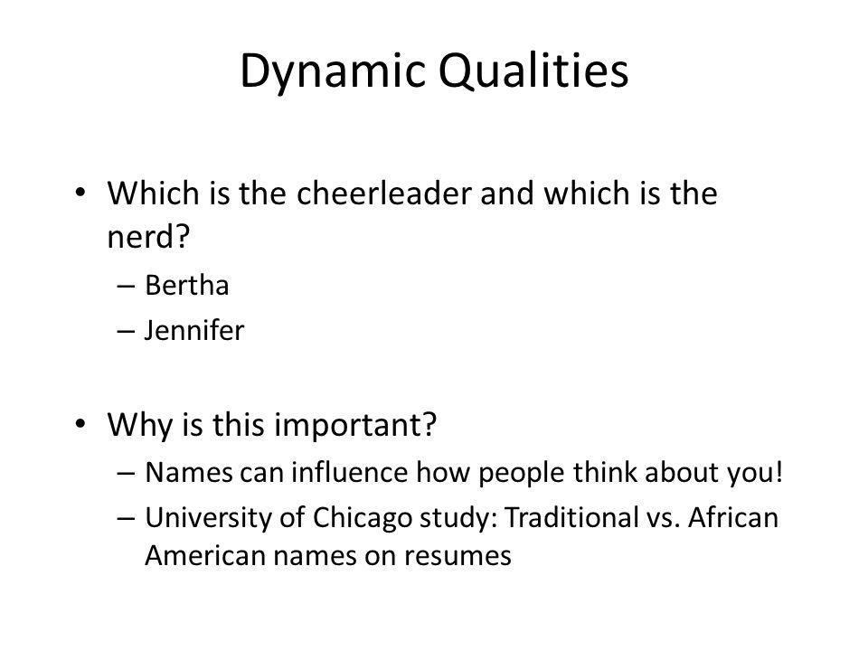 Dynamic Qualities Which is the cheerleader and which is the nerd.