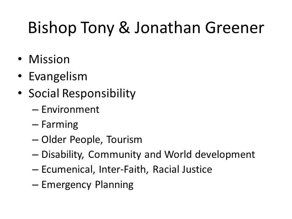 Bishop Tony & Jonathan Greener Mission Evangelism Social Responsibility – Environment – Farming – Older People, Tourism – Disability, Community and Wo