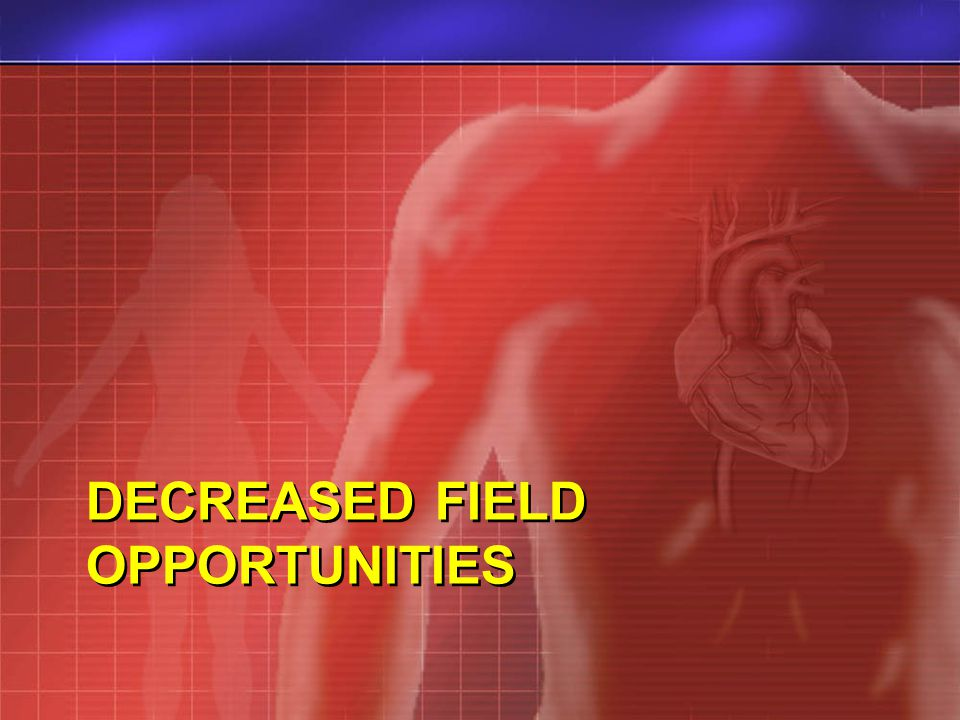 DECREASED FIELD OPPORTUNITIES