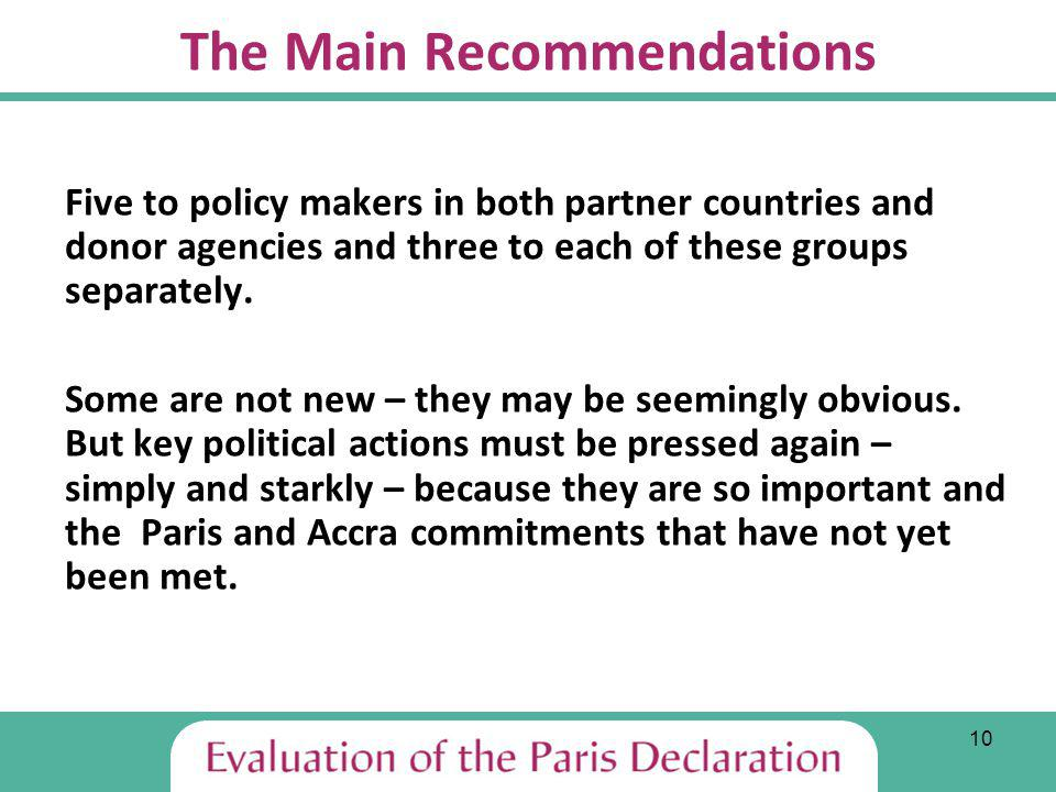 10 The Main Recommendations Five to policy makers in both partner countries and donor agencies and three to each of these groups separately.