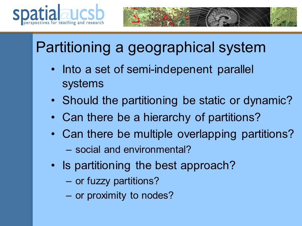 Partitioning a geographical system Into a set of semi-indepenent parallel systems Should the partitioning be static or dynamic.