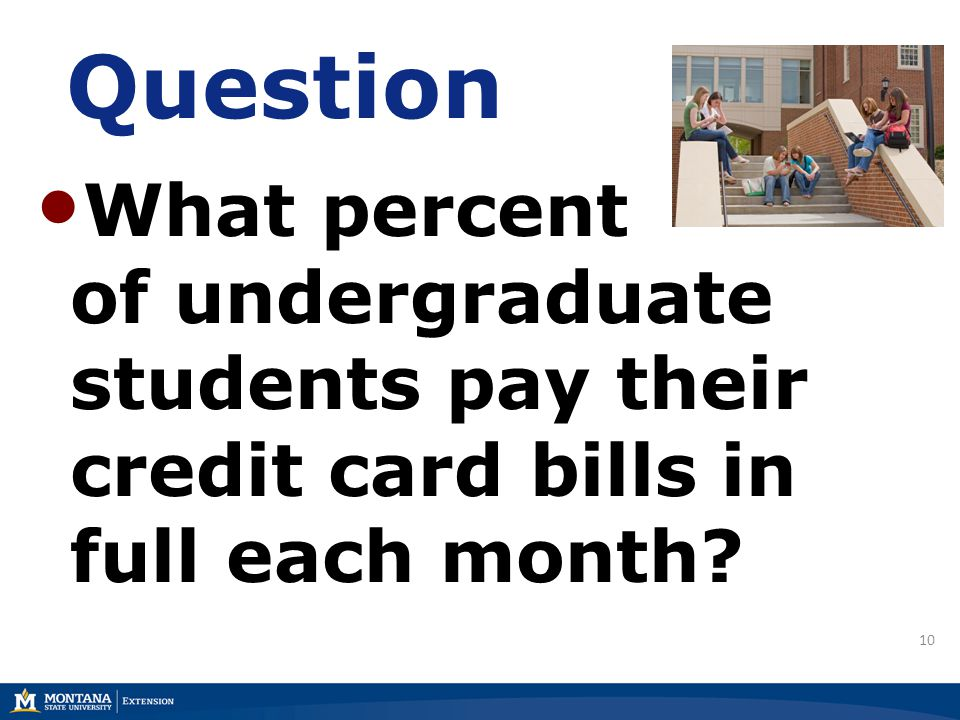 10 Question What percent of undergraduate students pay their credit card bills in full each month?