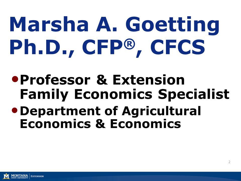 2 Marsha A. Goetting Ph.D., CFP ®, CFCS Professor & Extension Family Economics Specialist Department of Agricultural Economics & Economics