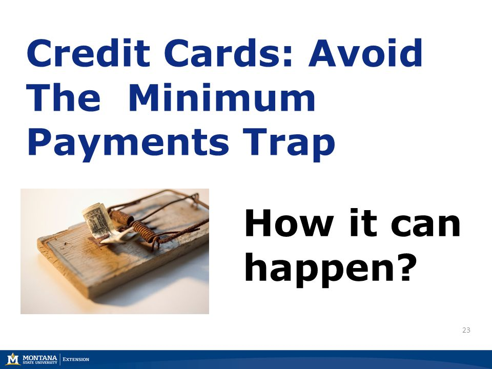 23 Credit Cards: Avoid The Minimum Payments Trap How it can happen?