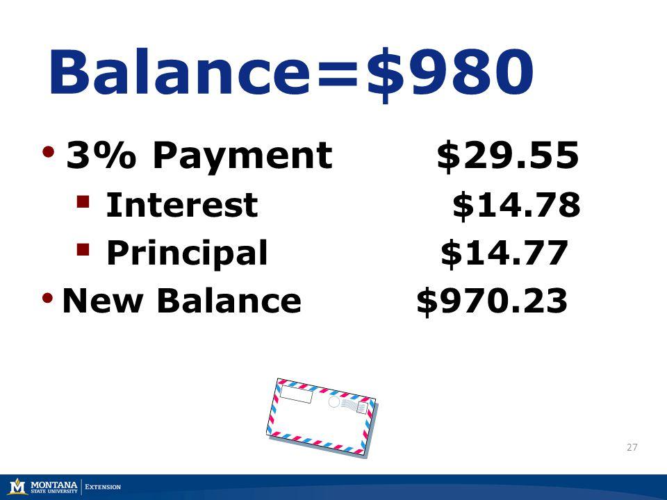 27 Balance=$980 3% Payment $29.55 Interest $14.78 Principal $14.77 New Balance $970.23