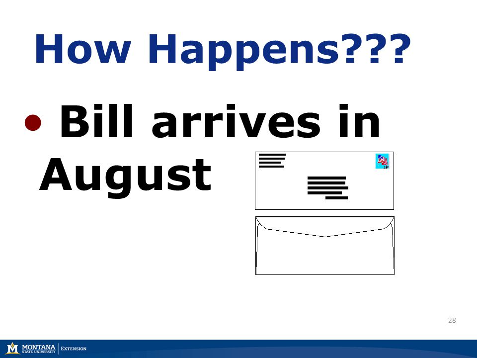28 How Happens??? Bill arrives in August