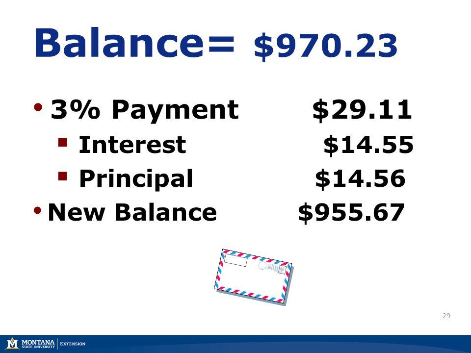 29 Balance= $970.23 3% Payment $29.11 Interest $14.55 Principal $14.56 New Balance $955.67