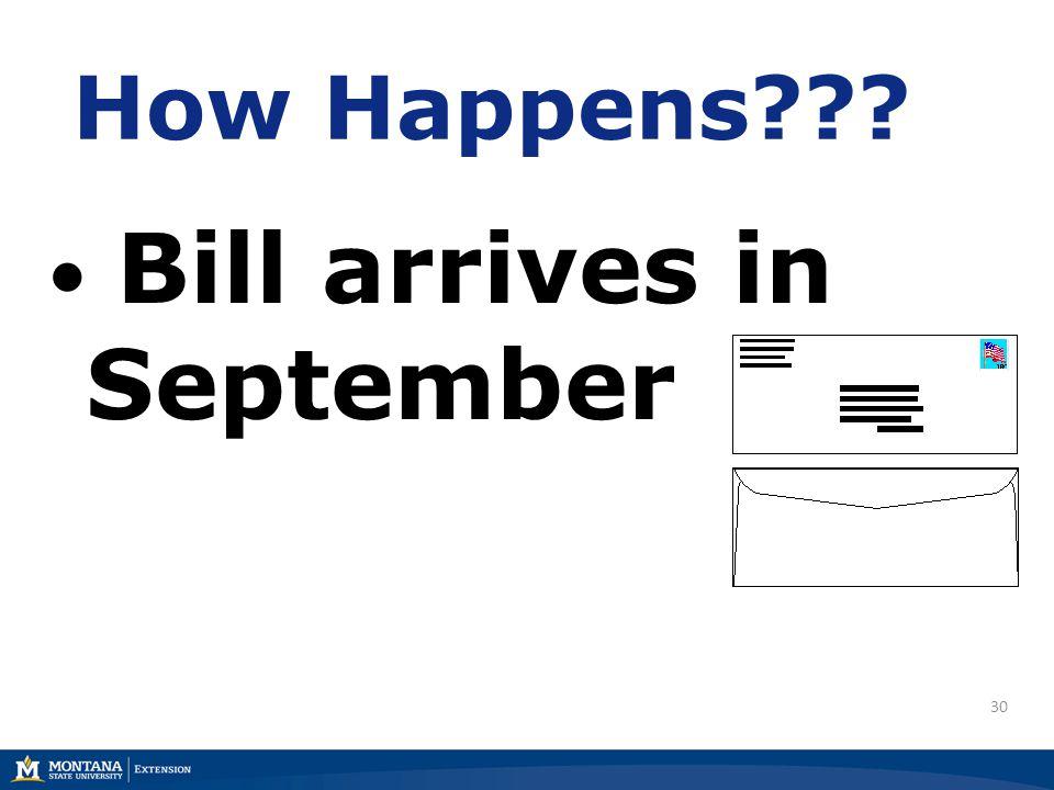 30 How Happens??? Bill arrives in September