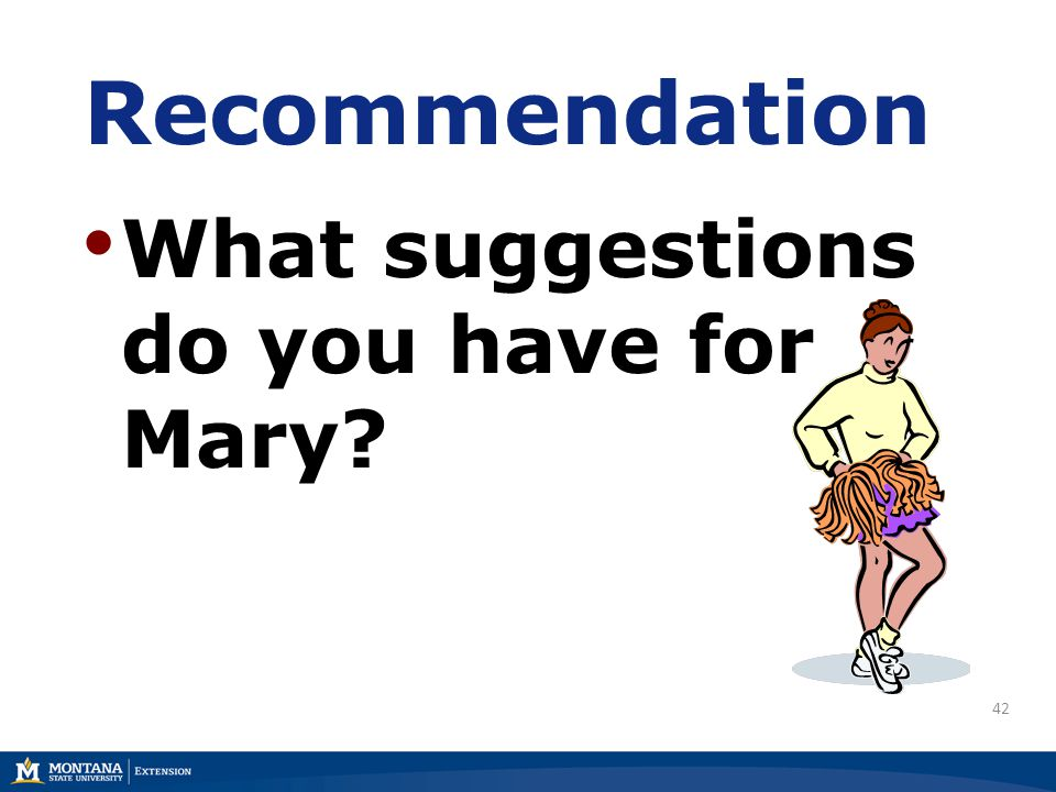 42 Recommendation What suggestions do you have for Mary?
