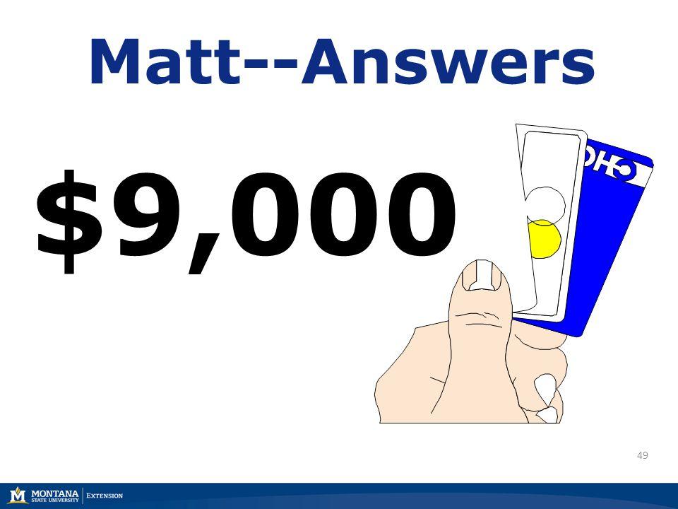 49 Matt--Answers $9,000