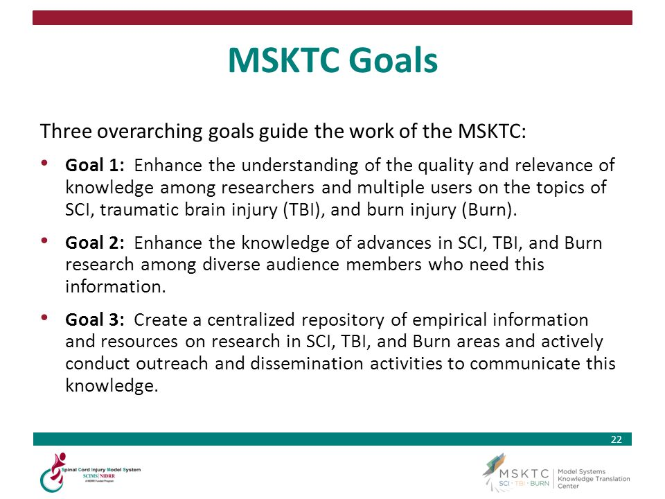 22 MSKTC Goals Three overarching goals guide the work of the MSKTC: Goal 1: Enhance the understanding of the quality and relevance of knowledge among