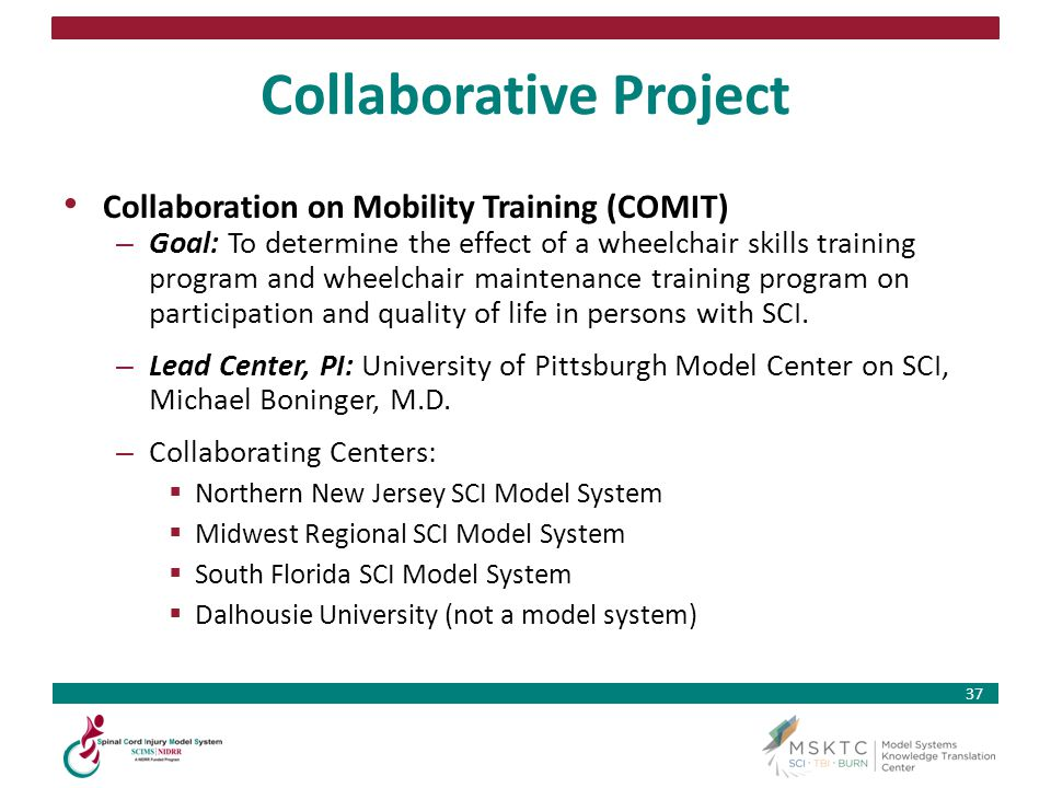37 Collaborative Project Collaboration on Mobility Training (COMIT) – Goal: To determine the effect of a wheelchair skills training program and wheelc