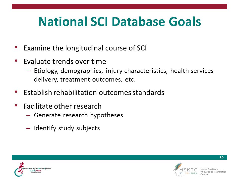 39 National SCI Database Goals Examine the longitudinal course of SCI Evaluate trends over time – Etiology, demographics, injury characteristics, heal