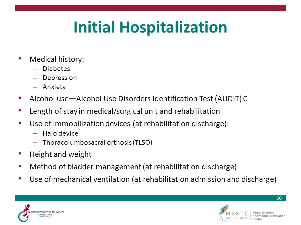 50 Initial Hospitalization Medical history: – Diabetes – Depression – Anxiety Alcohol useAlcohol Use Disorders Identification Test (AUDIT) C Length of