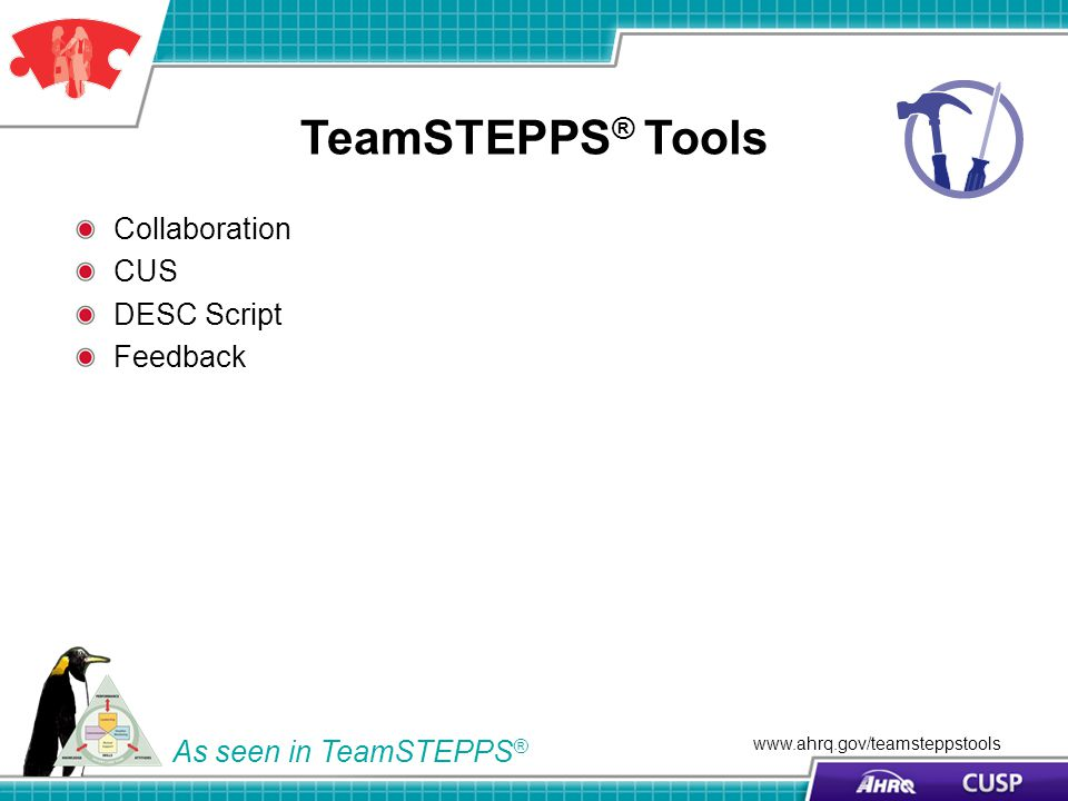 TeamSTEPPS ® Tools Collaboration CUS DESC Script Feedback As seen in TeamSTEPPS ® www.ahrq.gov/teamsteppstools