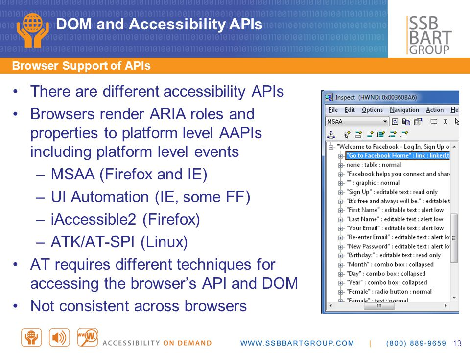 DOM and Accessibility APIs Browser Support of APIs There are different accessibility APIs Browsers render ARIA roles and properties to platform level