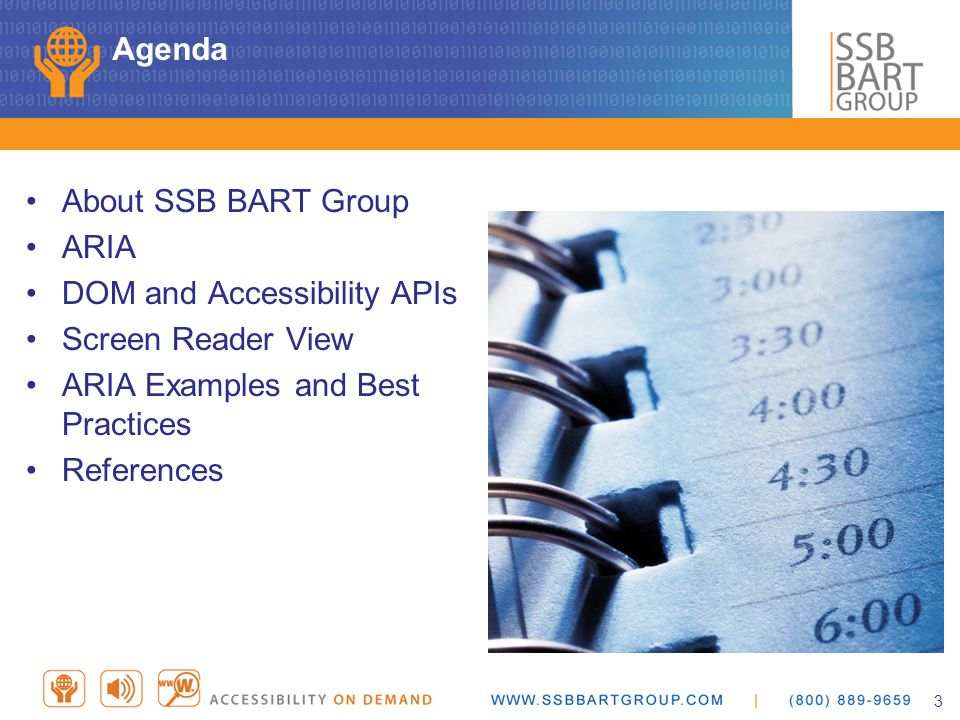 Agenda About SSB BART Group ARIA DOM and Accessibility APIs Screen Reader View ARIA Examples and Best Practices References 3