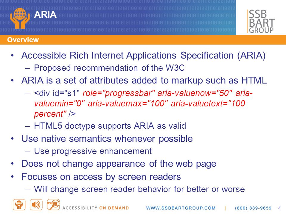 ARIA Overview Accessible Rich Internet Applications Specification (ARIA) –Proposed recommendation of the W3C ARIA is a set of attributes added to mark