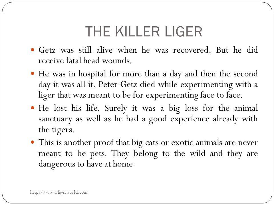 THE KILLER LIGER Getz was still alive when he was recovered.