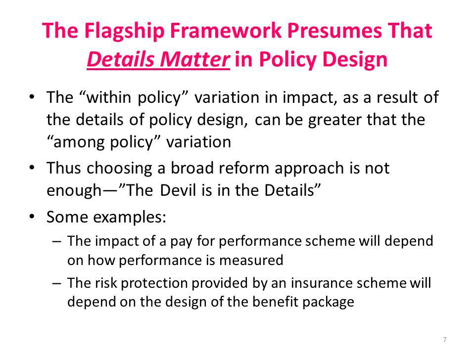 The Flagship Framework Presumes That Details Matter in Policy Design The within policy variation in impact, as a result of the details of policy desig