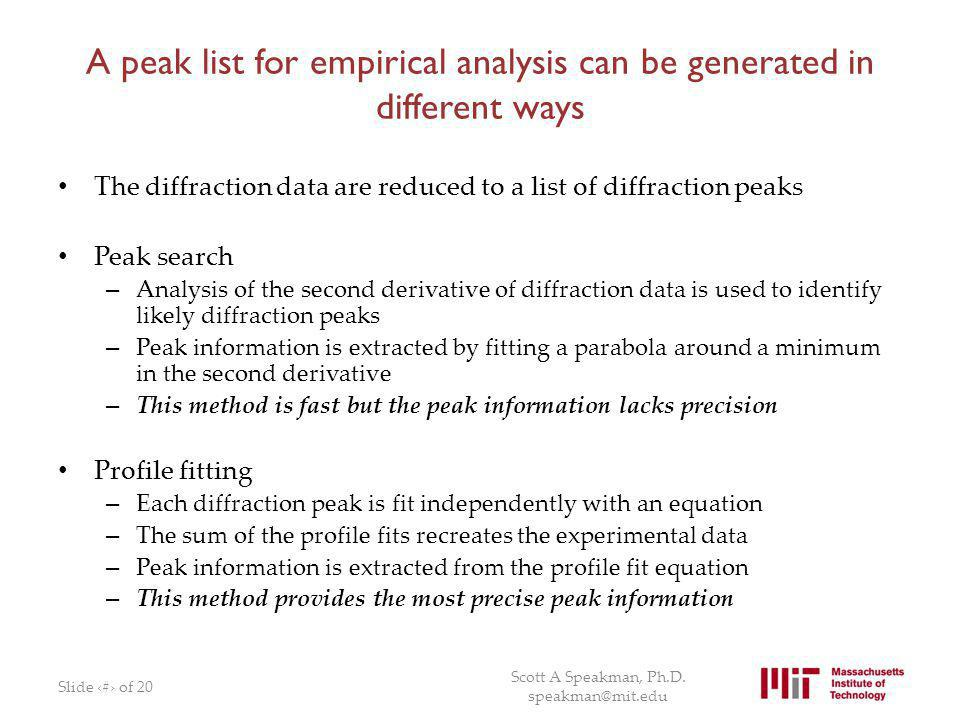 A peak list for empirical analysis can be generated in different ways The diffraction data are reduced to a list of diffraction peaks Peak search – An
