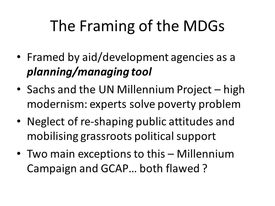 The Post-2015 Development Agenda Burst into life 2012 – lots of activity now especially UN HLP Report and SDGs Different from the MDG process A relatively clear UN process – rules of the game Key players - aid industry plus sustainability group (Brazil and LA) plus Africa growth group Content – everything, even governance and inequality) Sustainability + poverty reduction + growth…presented as win/win (not trade-offs)