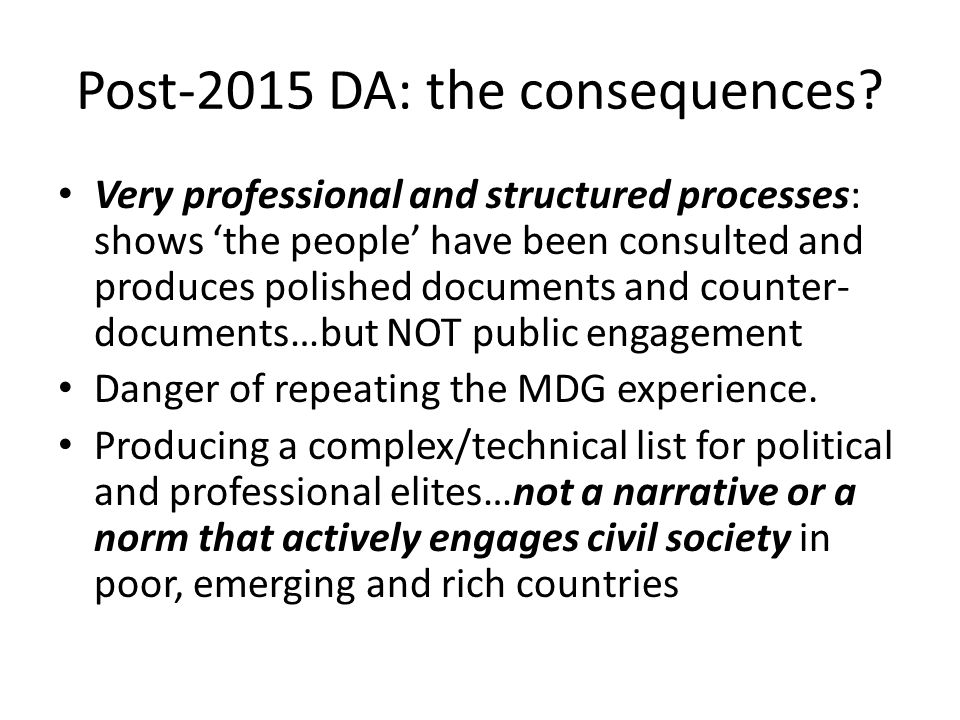 Post-2015 DA: the consequences? Very professional and structured processes: shows the people have been consulted and produces polished documents and c