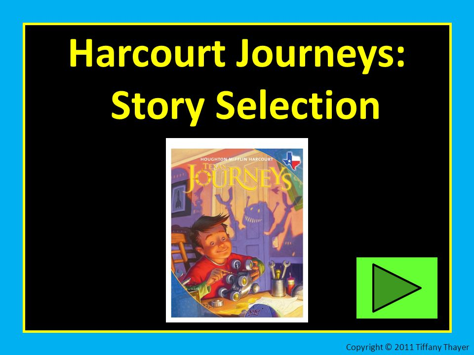 Harcourt Journeys: Story Selection Copyright © 2011 Tiffany Thayer