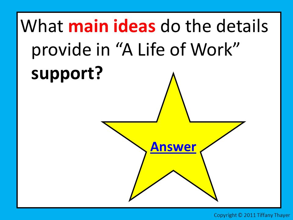 What main ideas do the details provide in A Life of Work support? Answer Copyright © 2011 Tiffany Thayer