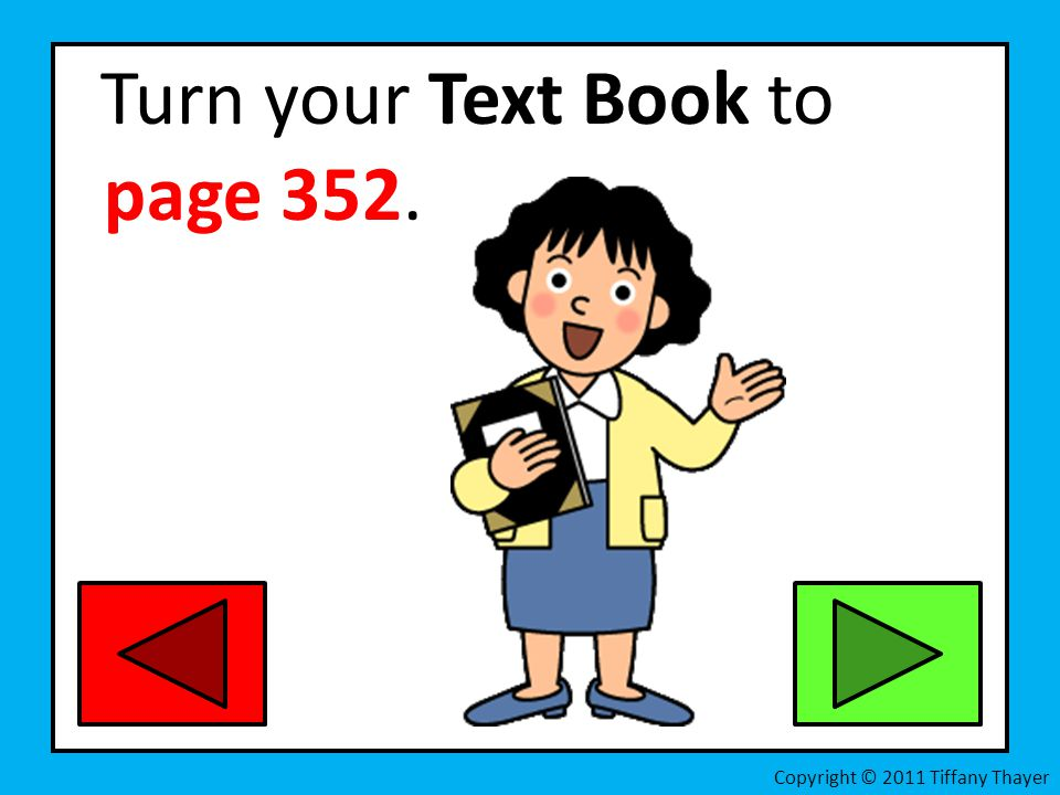 Turn your Text Book to page 352. Copyright © 2011 Tiffany Thayer