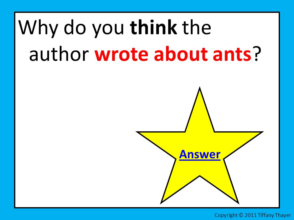 Why do you think the author wrote about ants? Copyright © 2011 Tiffany Thayer Answer