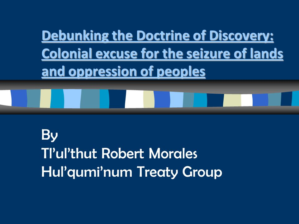 Debunking the Doctrine of Discovery: Colonial excuse for the seizure of lands and oppression of peoples Debunking the Doctrine of Discovery: Colonial