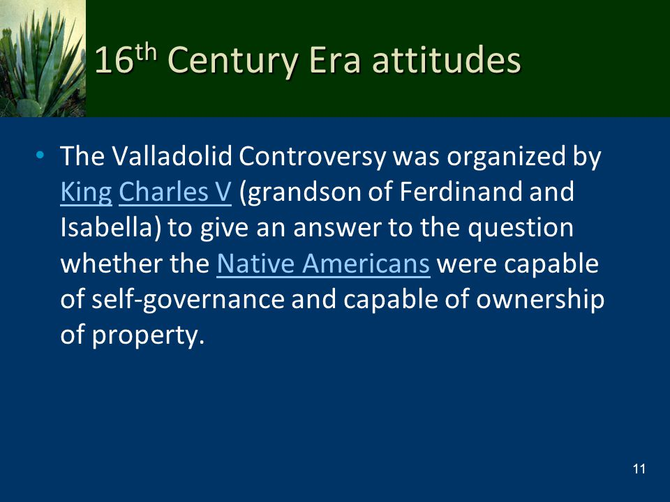 16 th Century Era attitudes The Valladolid Controversy was organized by King Charles V (grandson of Ferdinand and Isabella) to give an answer to the q