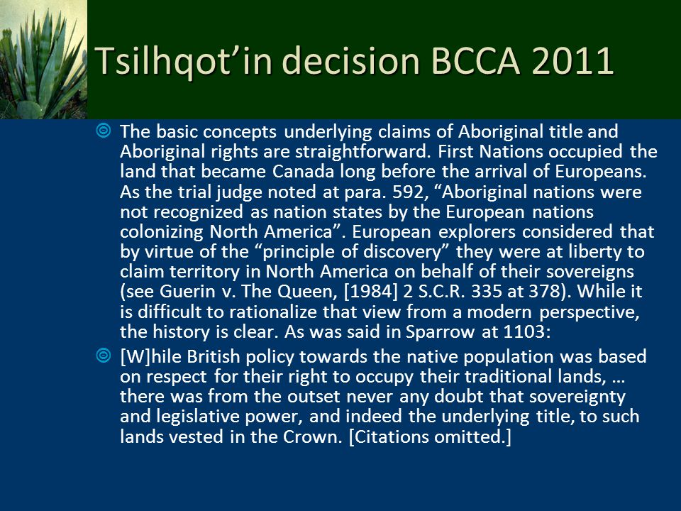 Tsilhqotin decision BCCA 2011 The basic concepts underlying claims of Aboriginal title and Aboriginal rights are straightforward. First Nations occupi